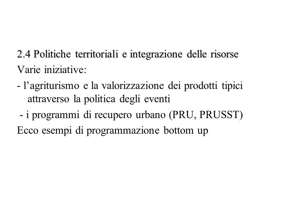 2.4 Politiche territoriali e integrazione delle risorse Varie iniziative: - lagriturismo e la valorizzazione dei prodotti tipici attraverso la politic