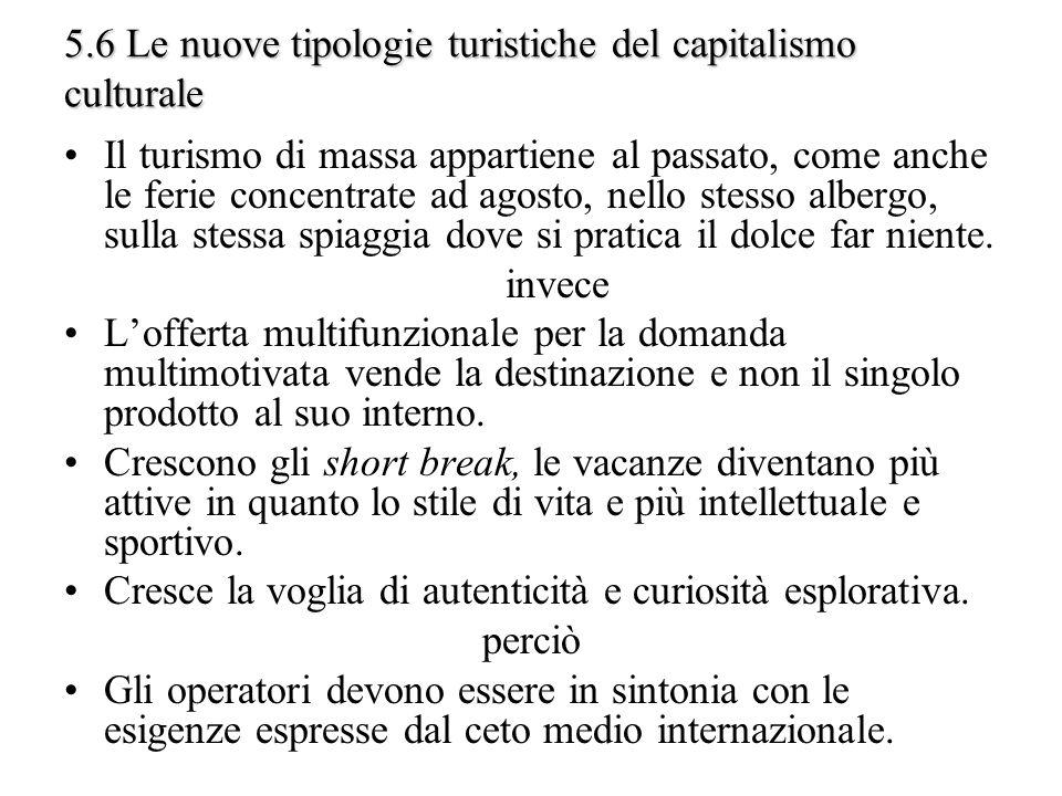 5.6 Le nuove tipologie turistiche del capitalismo culturale Il turismo di massa appartiene al passato, come anche le ferie concentrate ad agosto, nell