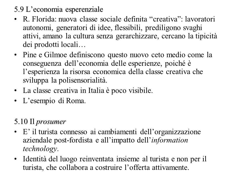 5.9 Leconomia esperenziale R. Florida: nuova classe sociale definita creativa: lavoratori autonomi, generatori di idee, flessibili, prediligono svaghi