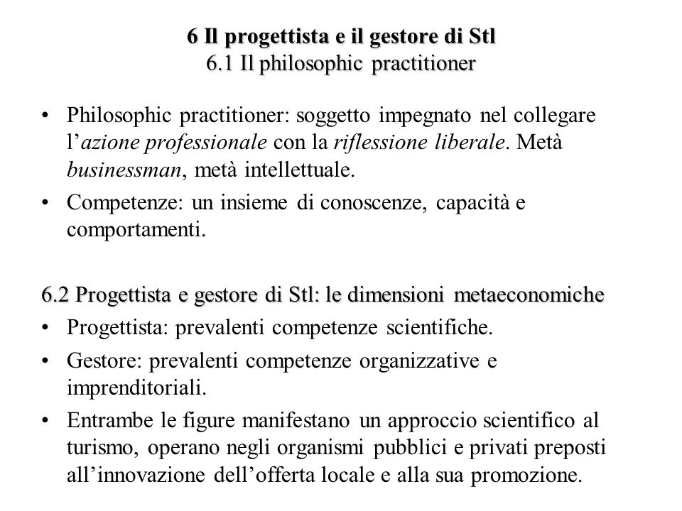 6 Il progettista e il gestore di Stl 6.1 Il philosophic practitioner Philosophic practitioner: soggetto impegnato nel collegare lazione professionale