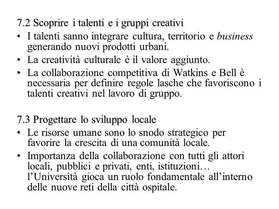 7.2 Scoprire i talenti e i gruppi creativi I talenti sanno integrare cultura, territorio e business generando nuovi prodotti urbani. La creatività cul
