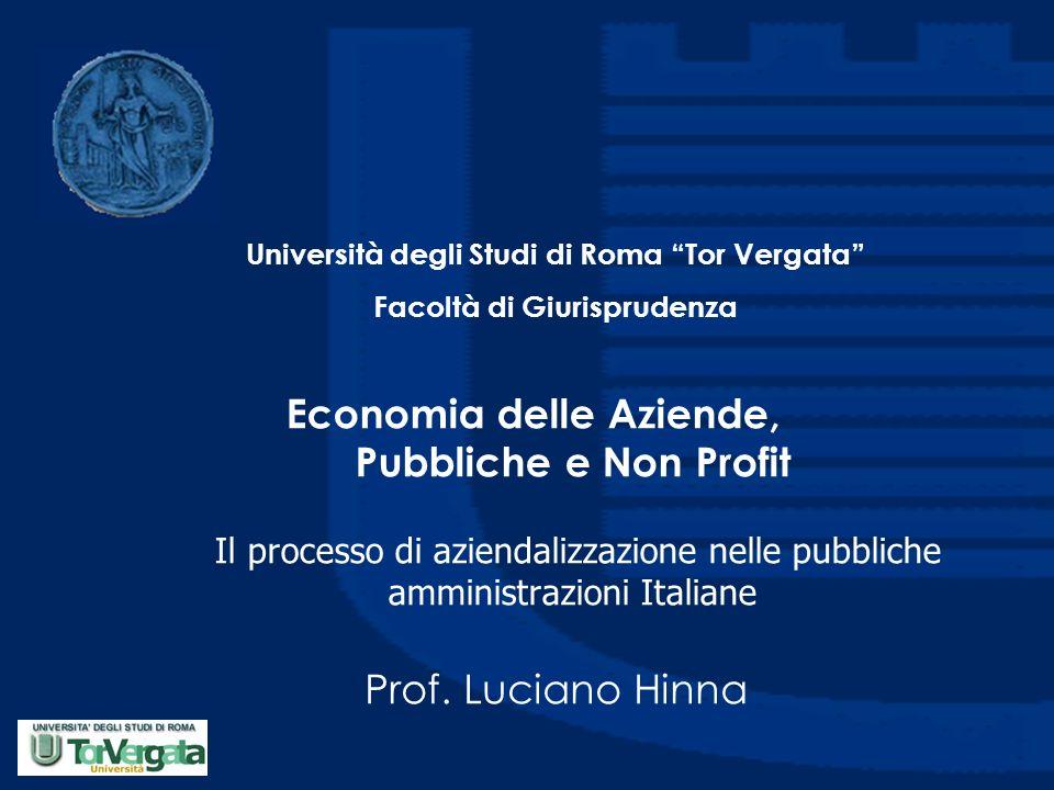 Economia delle Aziende, Pubbliche e Non Profit Il processo di aziendalizzazione nelle pubbliche amministrazioni Italiane Prof. Luciano Hinna Universit