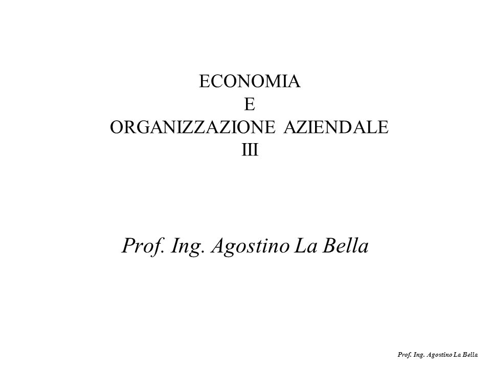 Presentazione Prof. Ing. Agostino La Bella ECONOMIA E ...