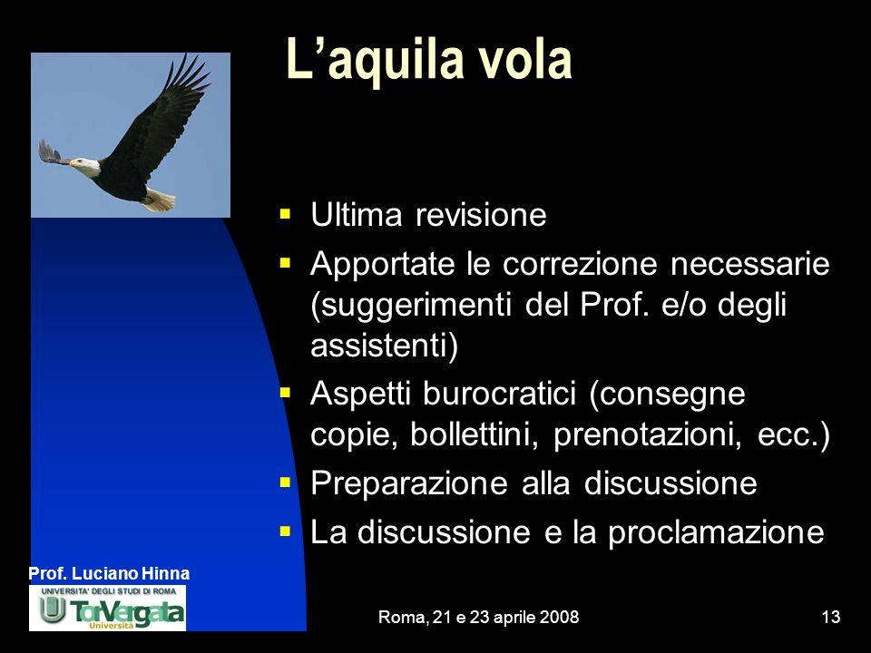 Prof. Luciano Hinna Roma, 21 e 23 aprile 200813 Laquila vola Ultima revisione Apportate le correzione necessarie (suggerimenti del Prof. e/o degli ass