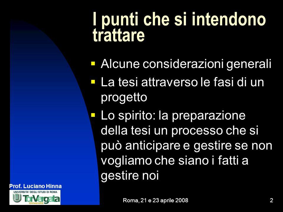 Prof. Luciano Hinna Roma, 21 e 23 aprile 20082 I punti che si intendono trattare Alcune considerazioni generali La tesi attraverso le fasi di un proge