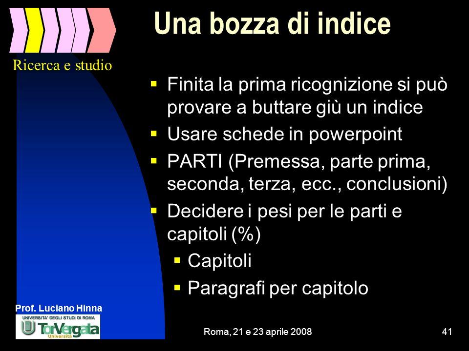 Prof. Luciano Hinna Roma, 21 e 23 aprile 200841 Una bozza di indice Finita la prima ricognizione si può provare a buttare giù un indice Usare schede i