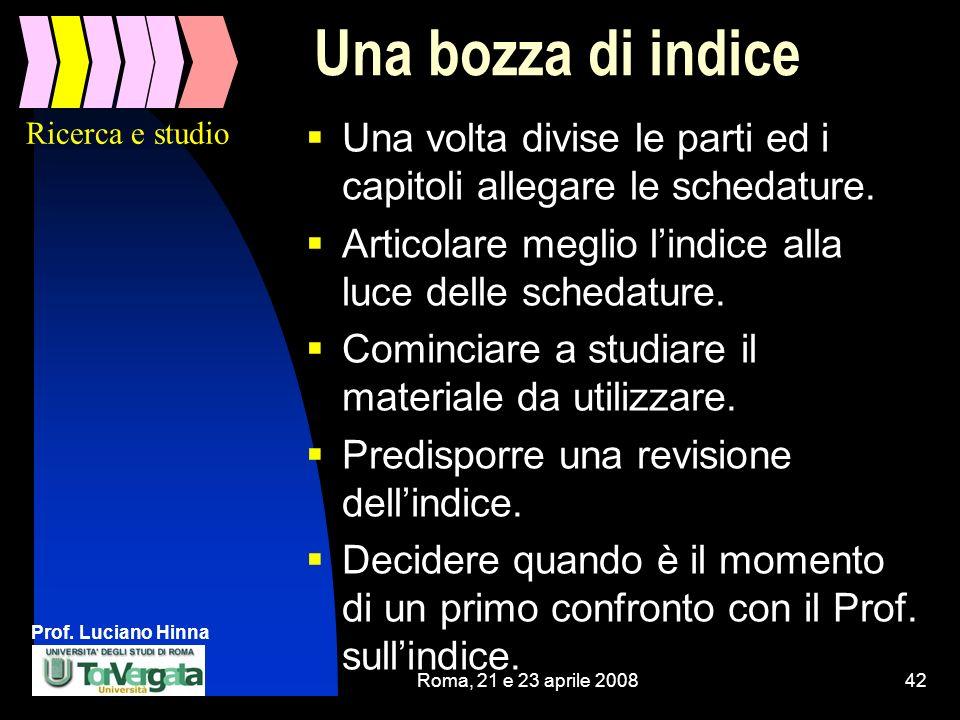 Prof. Luciano Hinna Roma, 21 e 23 aprile 200842 Una bozza di indice Una volta divise le parti ed i capitoli allegare le schedature. Articolare meglio