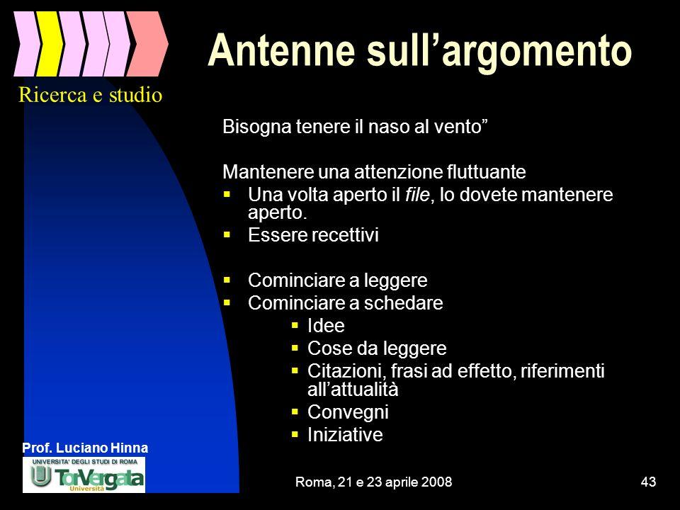 Prof. Luciano Hinna Roma, 21 e 23 aprile 200843 Antenne sullargomento Bisogna tenere il naso al vento Mantenere una attenzione fluttuante Una volta ap