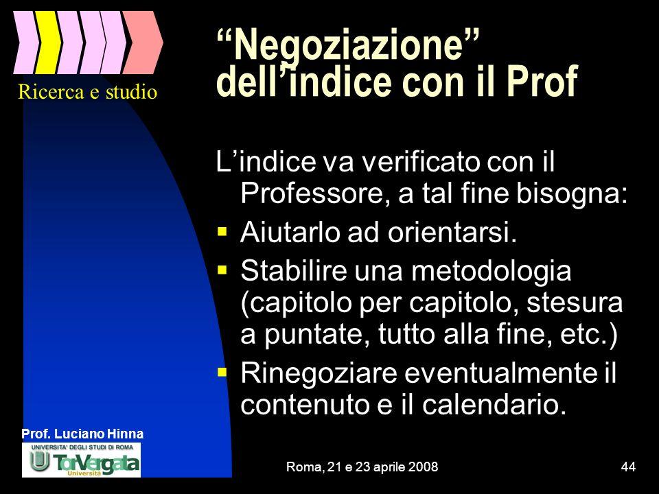 Prof. Luciano Hinna Roma, 21 e 23 aprile 200844 Negoziazione dellindice con il Prof Lindice va verificato con il Professore, a tal fine bisogna: Aiuta