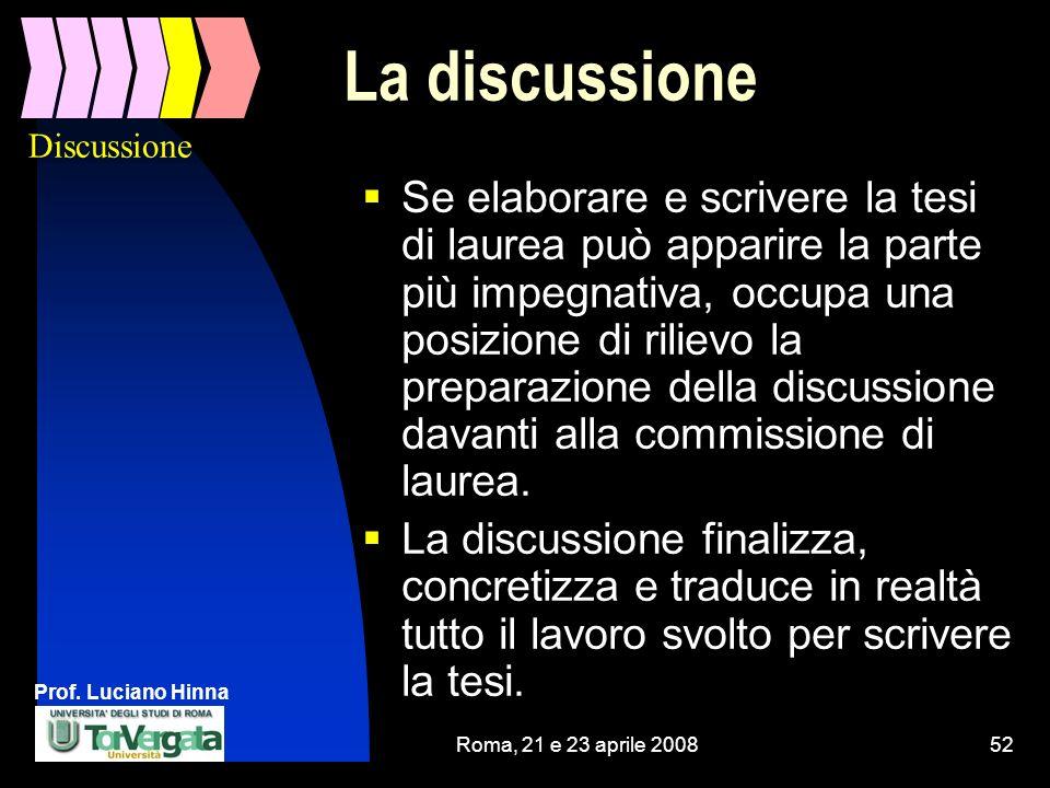 Prof. Luciano Hinna Roma, 21 e 23 aprile 200852 La discussione Se elaborare e scrivere la tesi di laurea può apparire la parte più impegnativa, occupa
