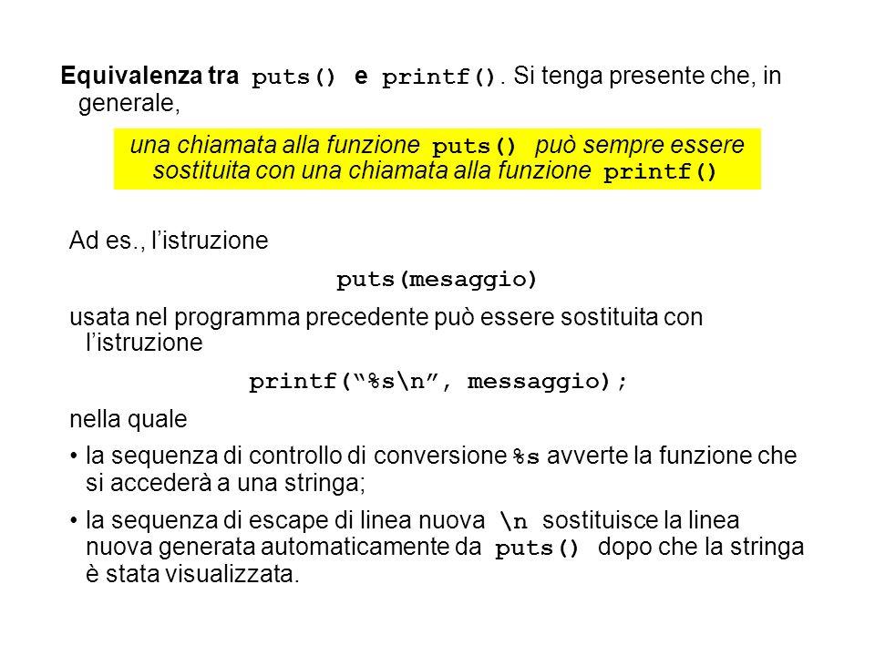 Equivalenza tra puts() e printf(). Si tenga presente che, in generale, Ad es., listruzione puts(mesaggio) usata nel programma precedente può essere so