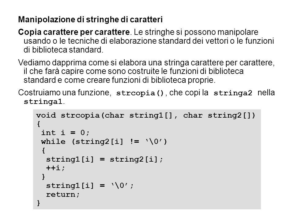 Manipolazione di stringhe di caratteri Copia carattere per carattere. Le stringhe si possono manipolare usando o le tecniche di elaborazione standard