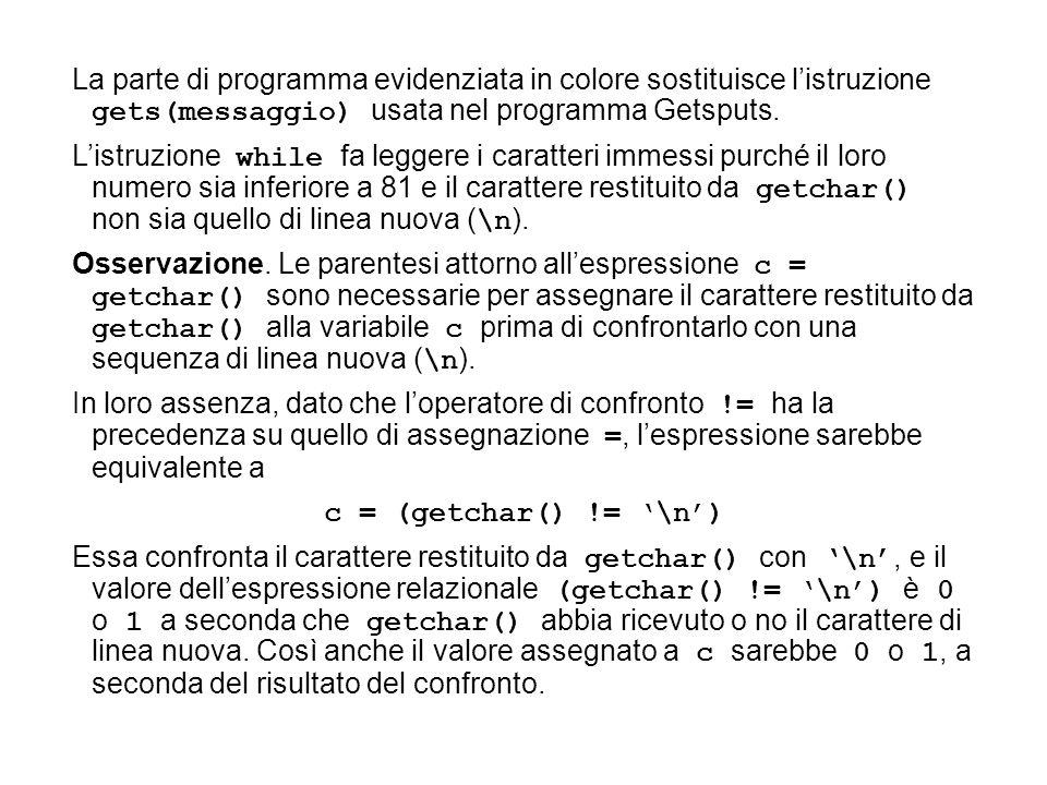 La parte di programma evidenziata in colore sostituisce listruzione gets(messaggio) usata nel programma Getsputs. Listruzione while fa leggere i carat