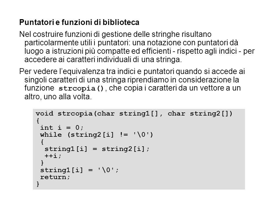 Puntatori e funzioni di biblioteca Nel costruire funzioni di gestione delle stringhe risultano particolarmente utili i puntatori: una notazione con pu