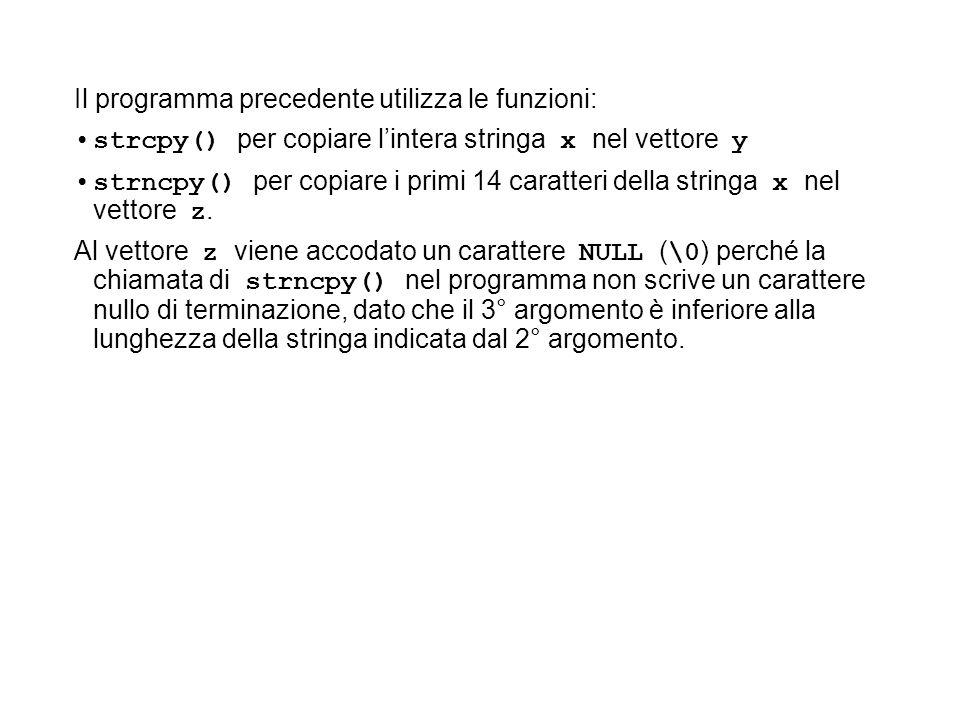 Il programma precedente utilizza le funzioni: strcpy() per copiare lintera stringa x nel vettore y strncpy() per copiare i primi 14 caratteri della st