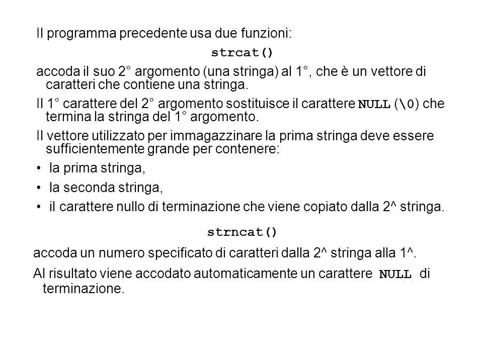 Il programma precedente usa due funzioni: strcat() accoda il suo 2° argomento (una stringa) al 1°, che è un vettore di caratteri che contiene una stri