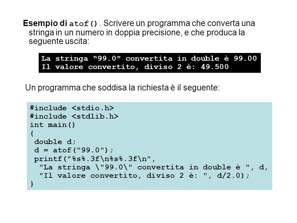 Esempio di atof(). Scrivere un programma che converta una stringa in un numero in doppia precisione, e che produca la seguente uscita: La stringa 99.0