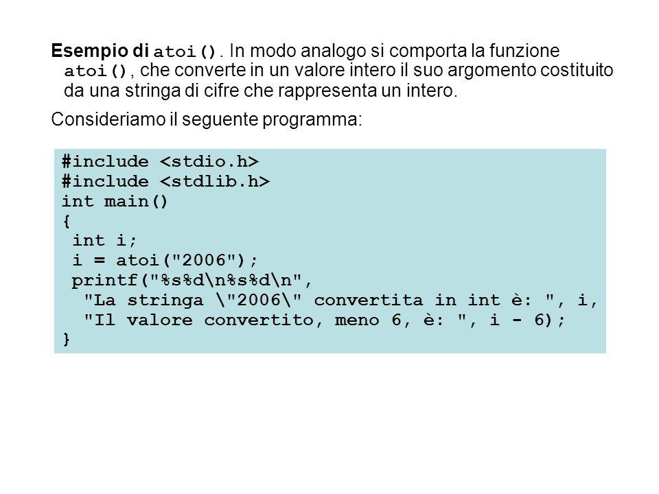 Esempio di atoi(). In modo analogo si comporta la funzione atoi(), che converte in un valore intero il suo argomento costituito da una stringa di cifr