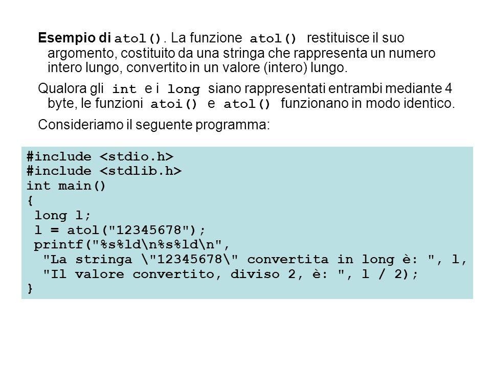 Esempio di atol(). La funzione atol() restituisce il suo argomento, costituito da una stringa che rappresenta un numero intero lungo, convertito in un