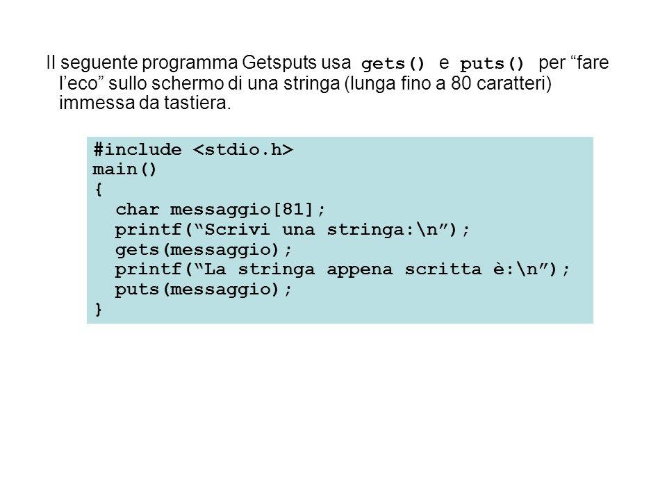 Il seguente programma Getsputs usa gets() e puts() per fare leco sullo schermo di una stringa (lunga fino a 80 caratteri) immessa da tastiera. #includ