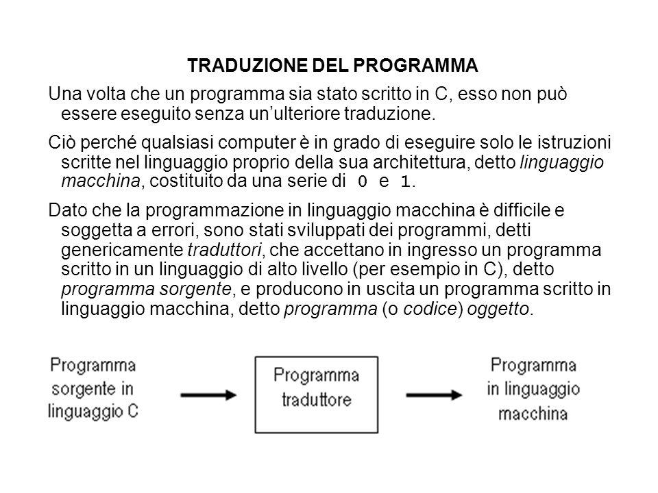 TRADUZIONE DEL PROGRAMMA Una volta che un programma sia stato scritto in C, esso non può essere eseguito senza unulteriore traduzione.
