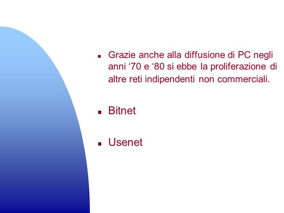 n Grazie anche alla diffusione di PC negli anni 70 e 80 si ebbe la proliferazione di altre reti indipendenti non commerciali. n Bitnet n Usenet