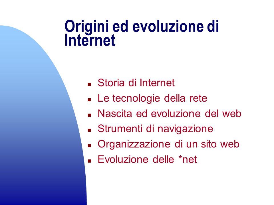 Origini ed evoluzione di Internet n Storia di Internet n Le tecnologie della rete n Nascita ed evoluzione del web n Strumenti di navigazione n Organiz