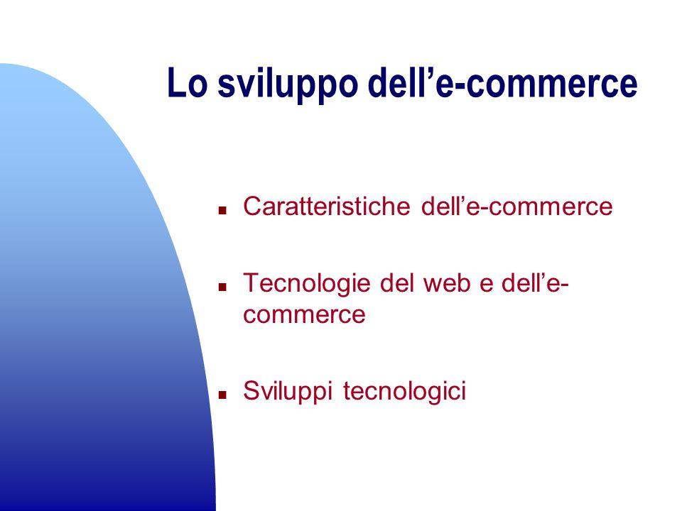 Lo sviluppo delle-commerce n Caratteristiche delle-commerce n Tecnologie del web e delle- commerce n Sviluppi tecnologici
