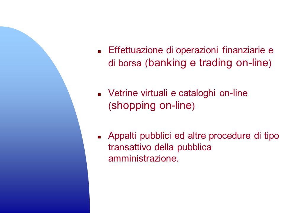 n Effettuazione di operazioni finanziarie e di borsa ( banking e trading on-line ) n Vetrine virtuali e cataloghi on-line ( shopping on-line ) n Appal