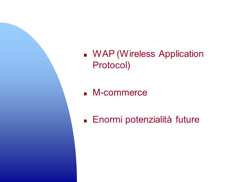 n WAP (Wireless Application Protocol) n M-commerce n Enormi potenzialità future