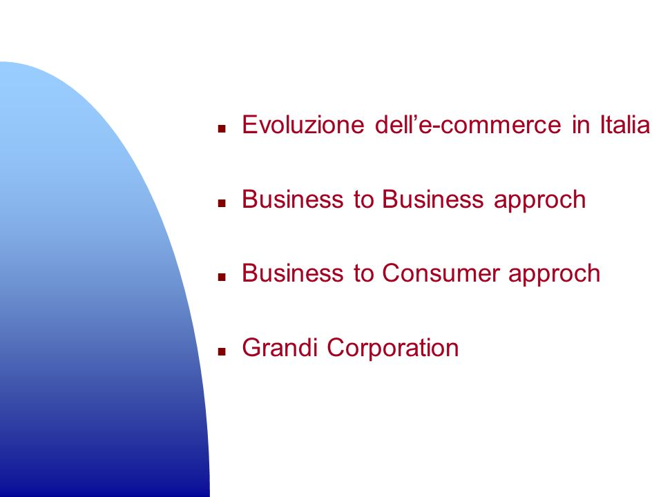 n Evoluzione delle-commerce in Italia n Business to Business approch n Business to Consumer approch n Grandi Corporation