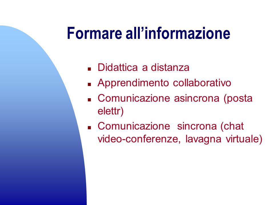 Formare allinformazione n Didattica a distanza n Apprendimento collaborativo n Comunicazione asincrona (posta elettr) n Comunicazione sincrona (chat v