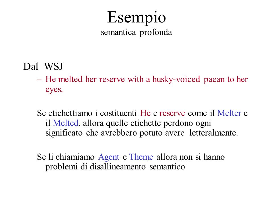 Esempio semantica profonda Dal WSJ –He melted her reserve with a husky-voiced paean to her eyes.