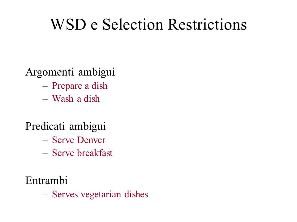 WSD e Selection Restrictions Argomenti ambigui –Prepare a dish –Wash a dish Predicati ambigui –Serve Denver –Serve breakfast Entrambi –Serves vegetari