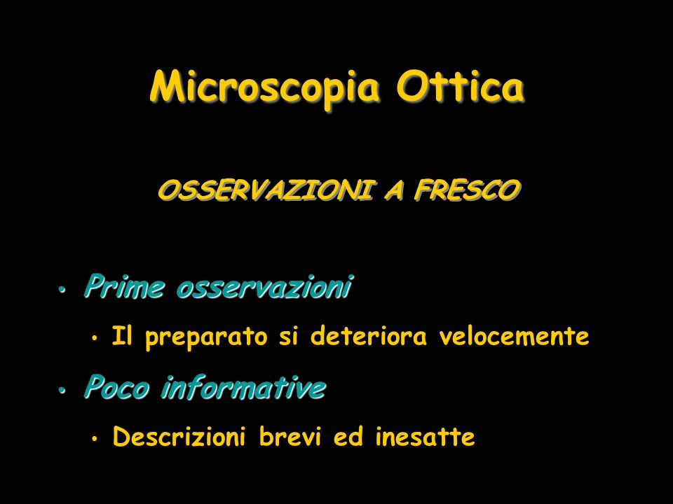 OSSERVAZIONI A FRESCO Microscopia Ottica Prime osservazioni Prime osservazioni Il preparato si deteriora velocemente Poco informative Poco informative