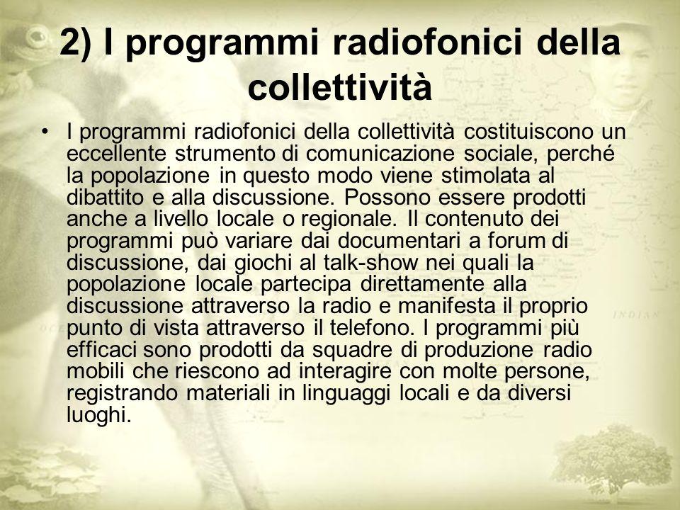 2) I programmi radiofonici della collettività I programmi radiofonici della collettività costituiscono un eccellente strumento di comunicazione sociale, perché la popolazione in questo modo viene stimolata al dibattito e alla discussione.
