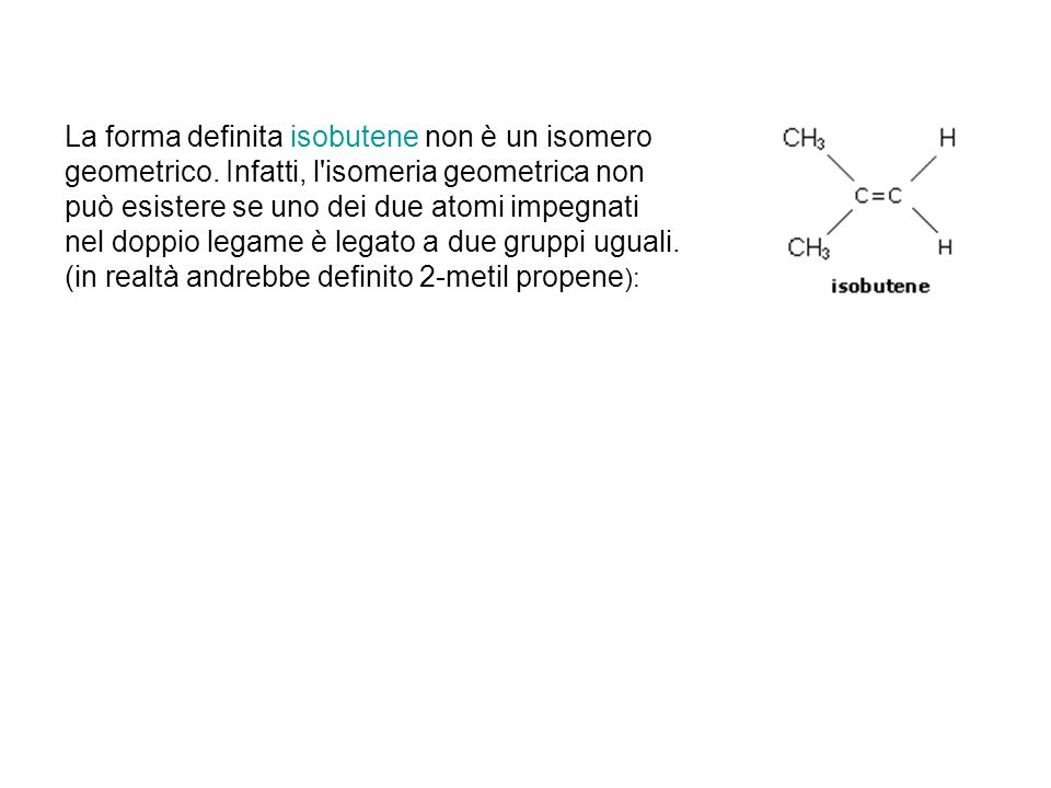 La forma definita isobutene non è un isomero geometrico. Infatti, l'isomeria geometrica non può esistere se uno dei due atomi impegnati nel doppio leg