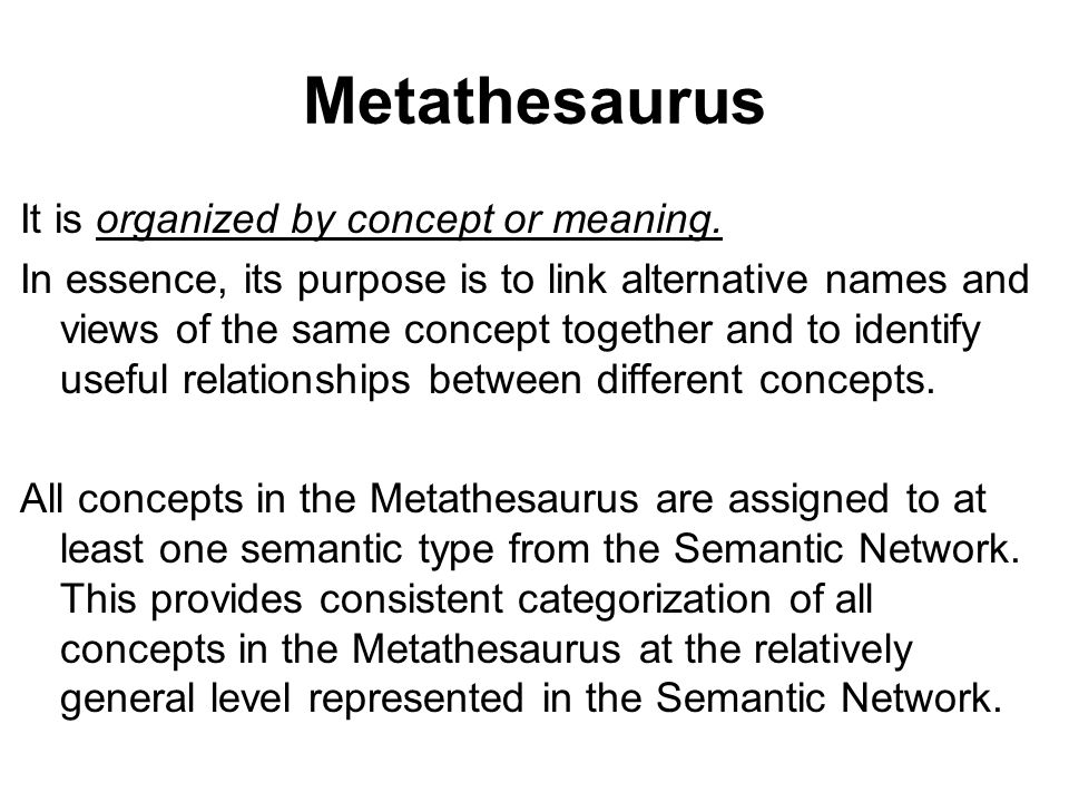 Metathesaurus It is organized by concept or meaning.