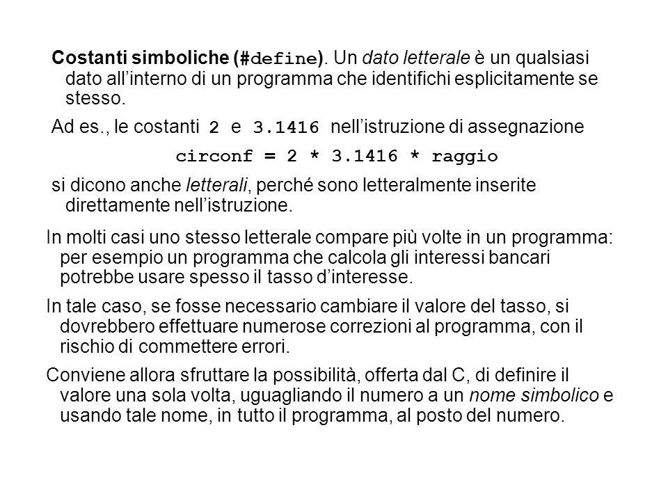 Per uguagliare un numero a un nome simbolico si usa listruzione #define, come nei due esempi seguenti: #define TASSO 0.05 #define PIGR 3.1416 Osservazioni.