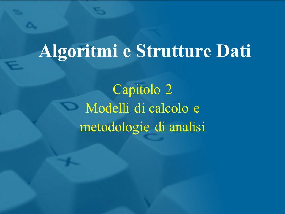 Algoritmi e Strutture Dati Capitolo 2 Modelli di calcolo e metodologie di analisi