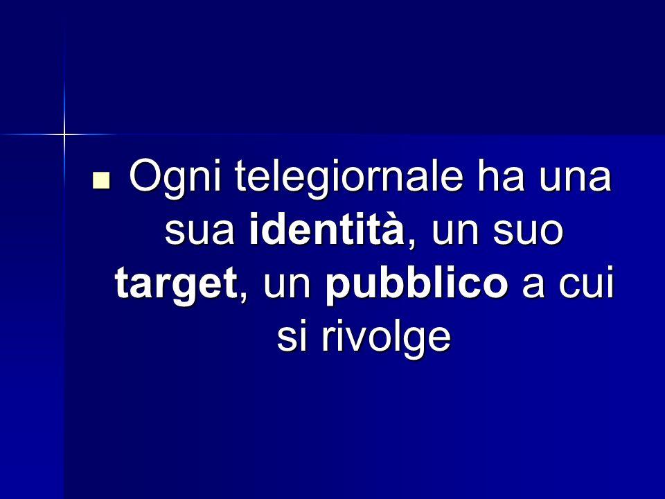 Ogni telegiornale ha una sua identità, un suo target, un pubblico a cui si rivolge Ogni telegiornale ha una sua identità, un suo target, un pubblico a cui si rivolge