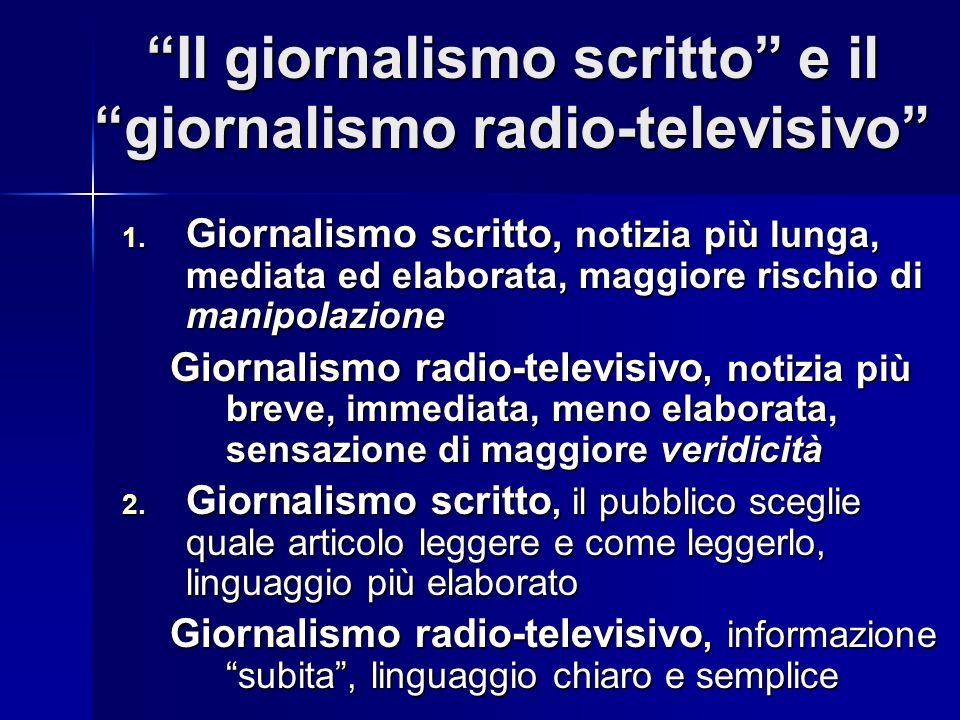 Il giornalismo scritto e il giornalismo radio-televisivo 1. Giornalismo scritto, notizia più lunga, mediata ed elaborata, maggiore rischio di manipola