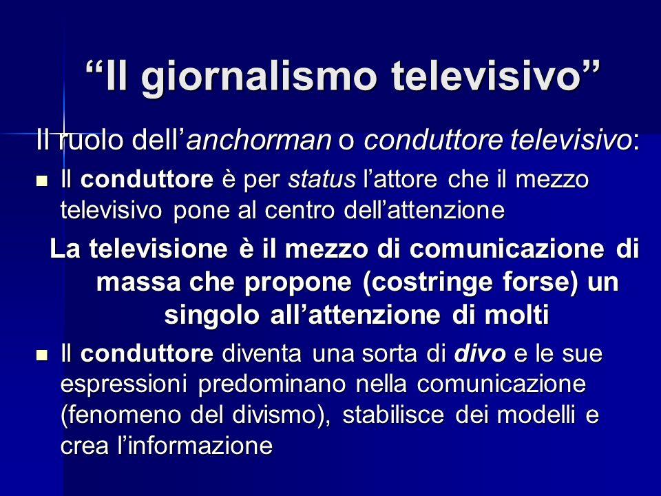 Il giornalismo televisivo Il ruolo dellanchorman o conduttore televisivo: Il conduttore è per status lattore che il mezzo televisivo pone al centro de