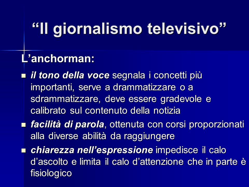 Il giornalismo televisivo Lanchorman: il tono della voce segnala i concetti più importanti, serve a drammatizzare o a sdrammatizzare, deve essere grad