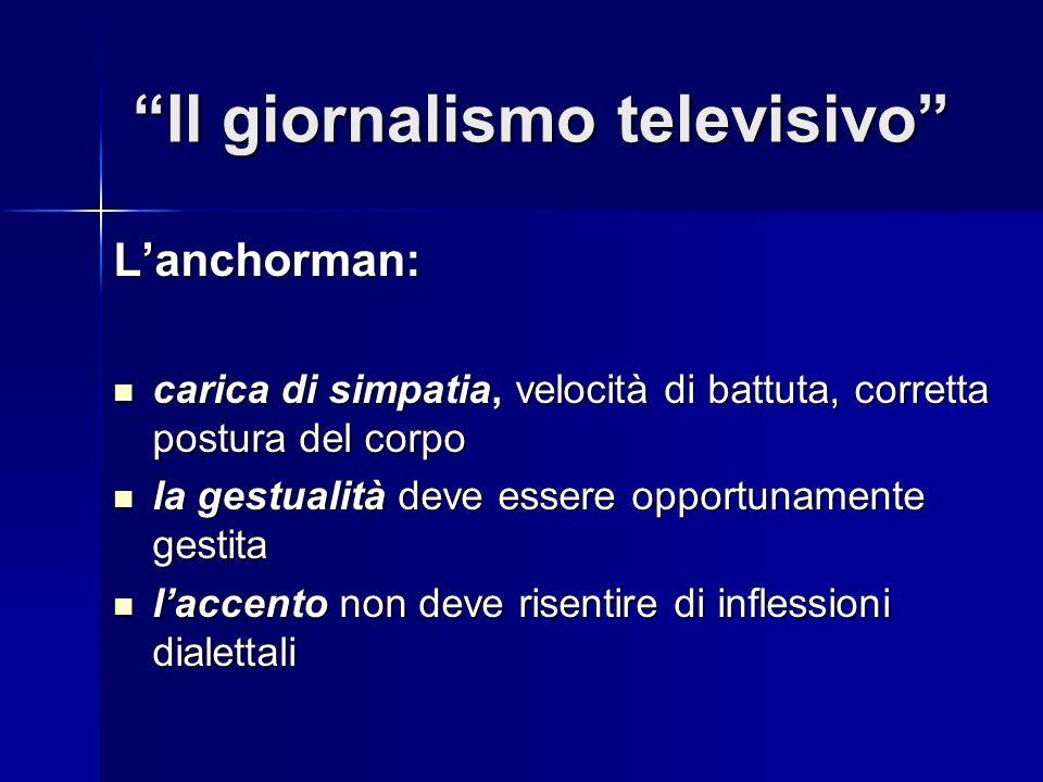 Il giornalismo televisivo Lanchorman: carica di simpatia, velocità di battuta, corretta postura del corpo carica di simpatia, velocità di battuta, cor