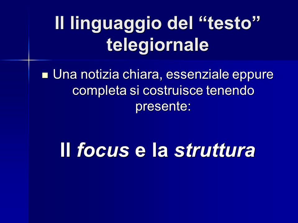 Il linguaggio del testo telegiornale Una notizia chiara, essenziale eppure completa si costruisce tenendo presente: Una notizia chiara, essenziale epp