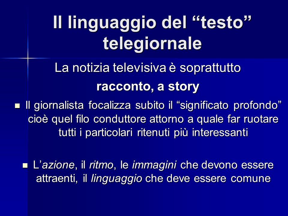Il linguaggio del testo telegiornale La notizia televisiva è soprattutto racconto, a story Il giornalista focalizza subito il significato profondo cio
