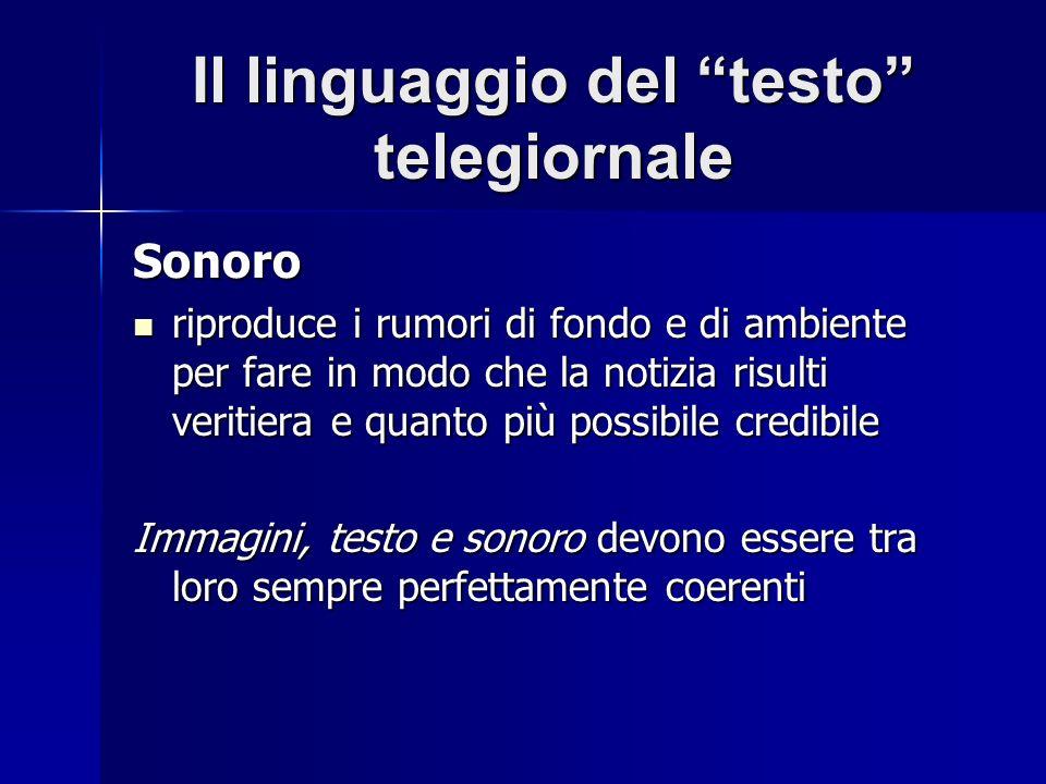 Il linguaggio del testo telegiornale Sonoro riproduce i rumori di fondo e di ambiente per fare in modo che la notizia risulti veritiera e quanto più p