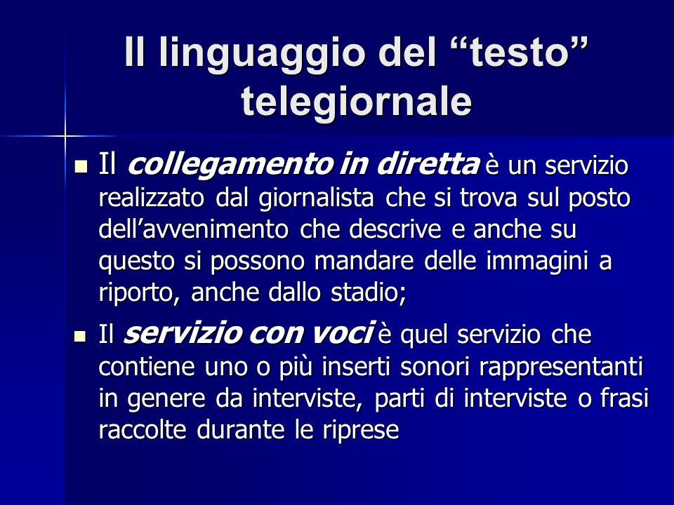 Il linguaggio del testo telegiornale Il collegamento in diretta è un servizio realizzato dal giornalista che si trova sul posto dellavvenimento che de