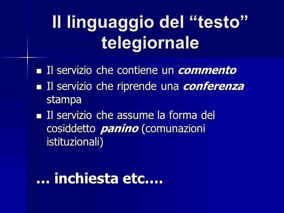 Il linguaggio del testo telegiornale Il servizio che contiene un commento Il servizio che contiene un commento Il servizio che riprende una conferenza